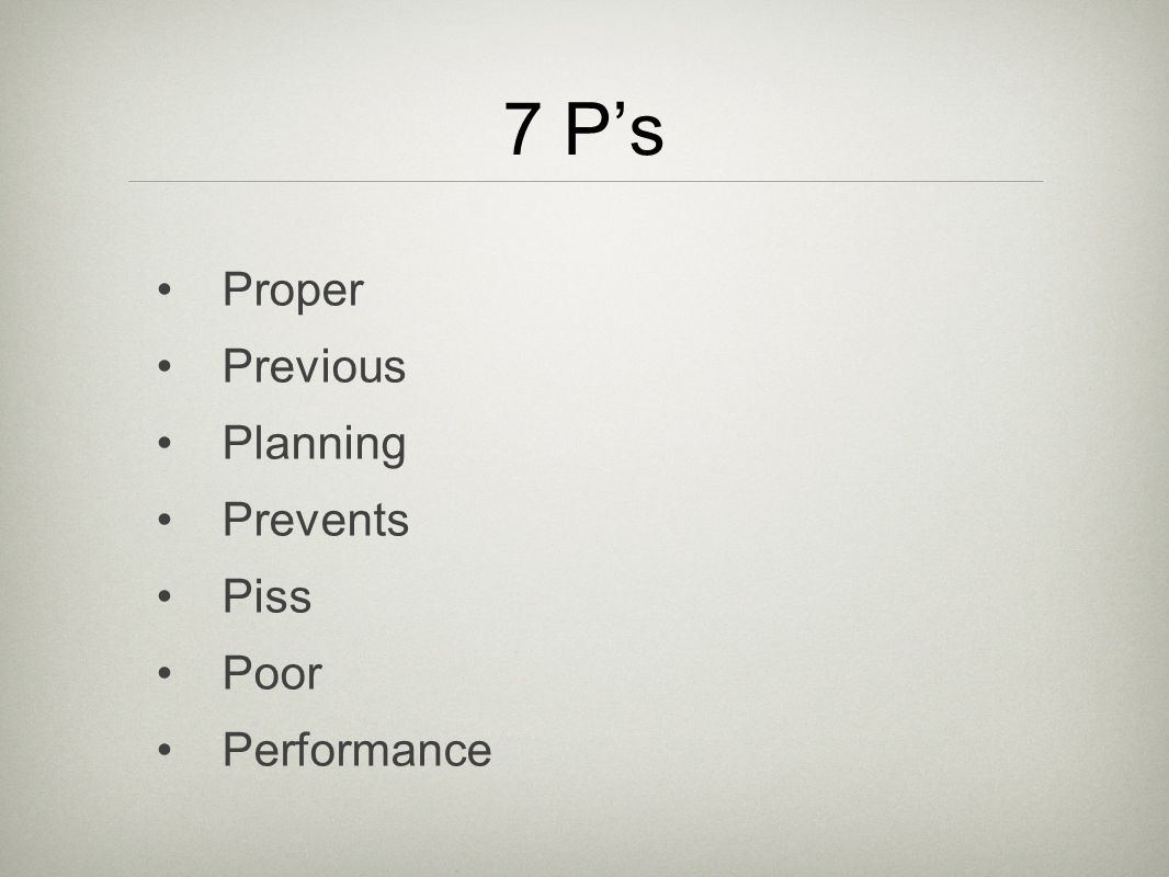 7 Ps Proper Previous Planning Prevents Piss Poor Performance