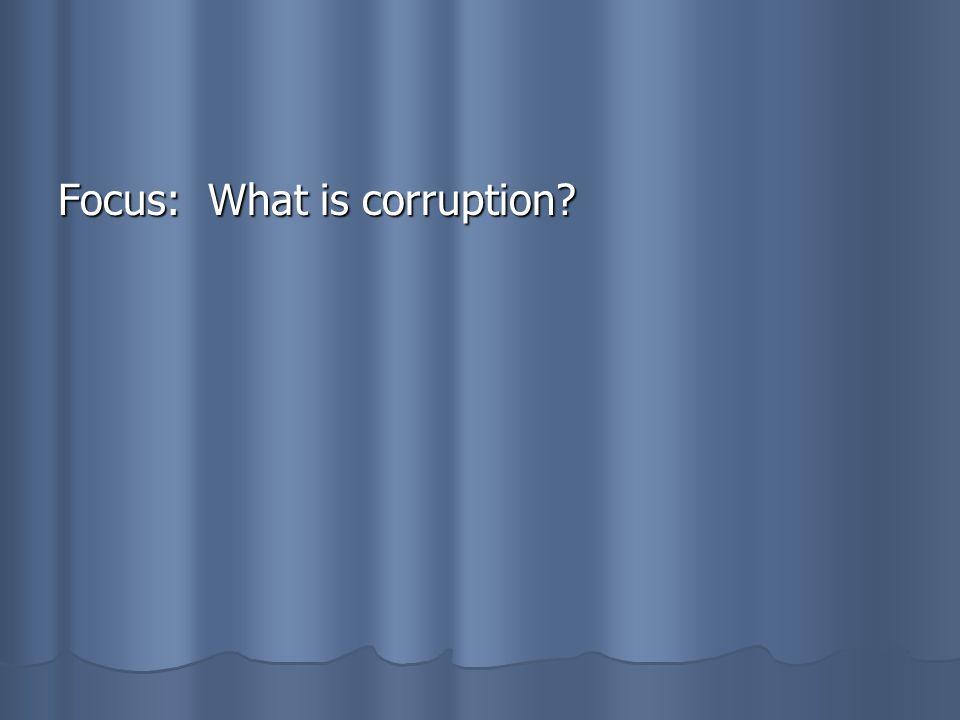 Focus: What is corruption?