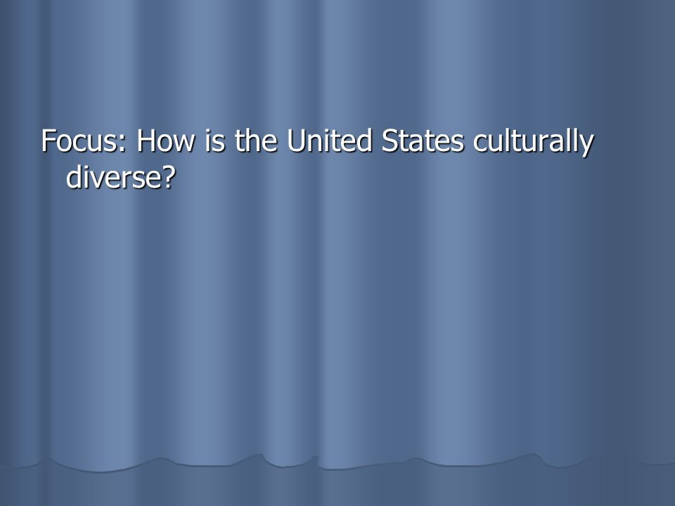 Focus: How is the United States culturally diverse?