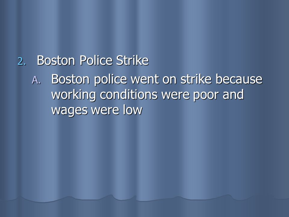 2. Boston Police Strike A. Boston police went on strike because working conditions were poor and wages were low