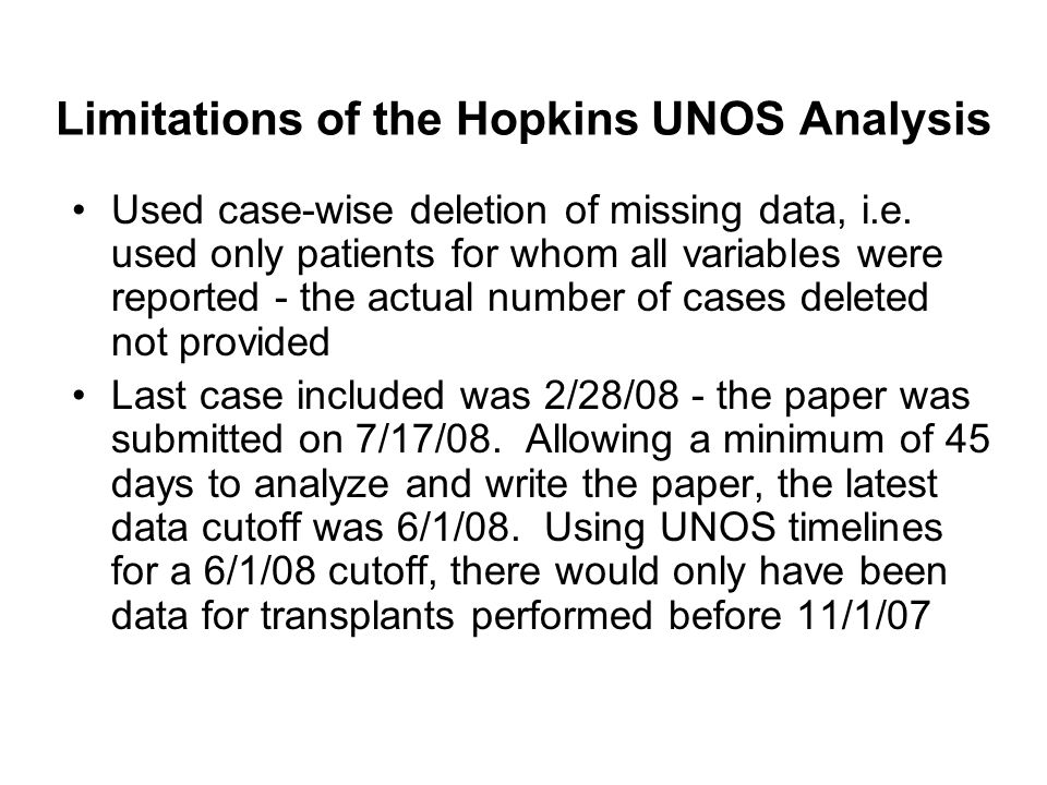 Limitations of the Hopkins UNOS Analysis Used case-wise deletion of missing data, i.e.