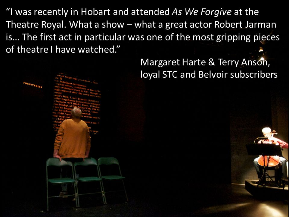 I was recently in Hobart and attended As We Forgive at the Theatre Royal. What a show – what a great actor Robert Jarman is… The first act in particul