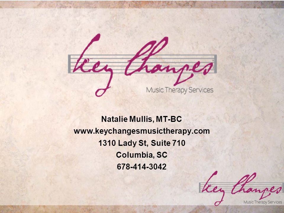Natalie Mullis, MT-BC www.keychangesmusictherapy.com 1310 Lady St, Suite 710 Columbia, SC 678-414-3042