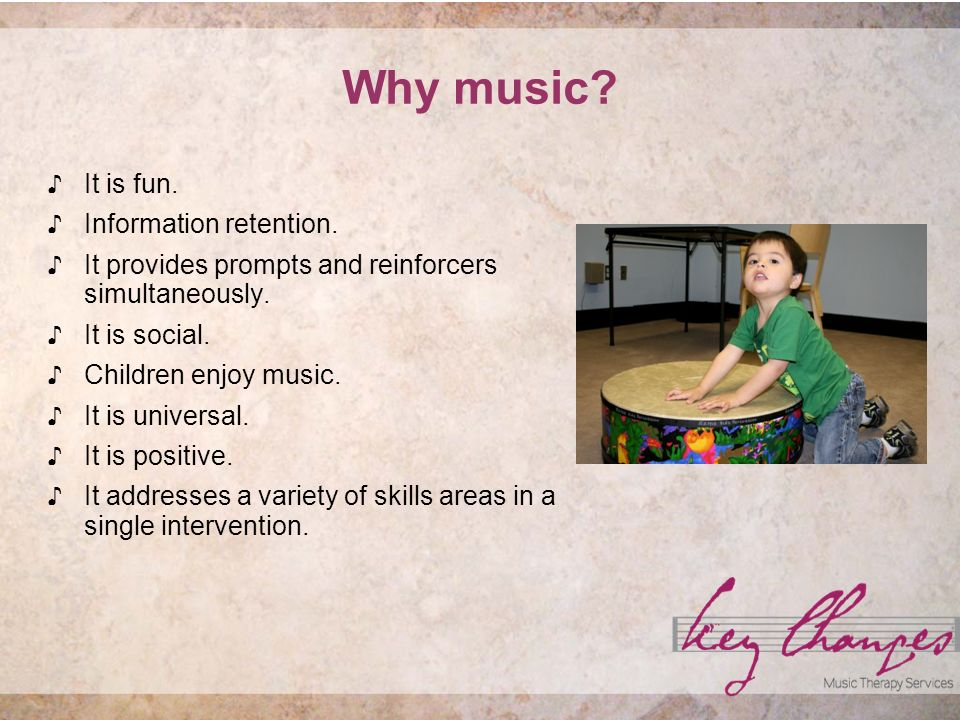 Why music. It is fun. Information retention. It provides prompts and reinforcers simultaneously.