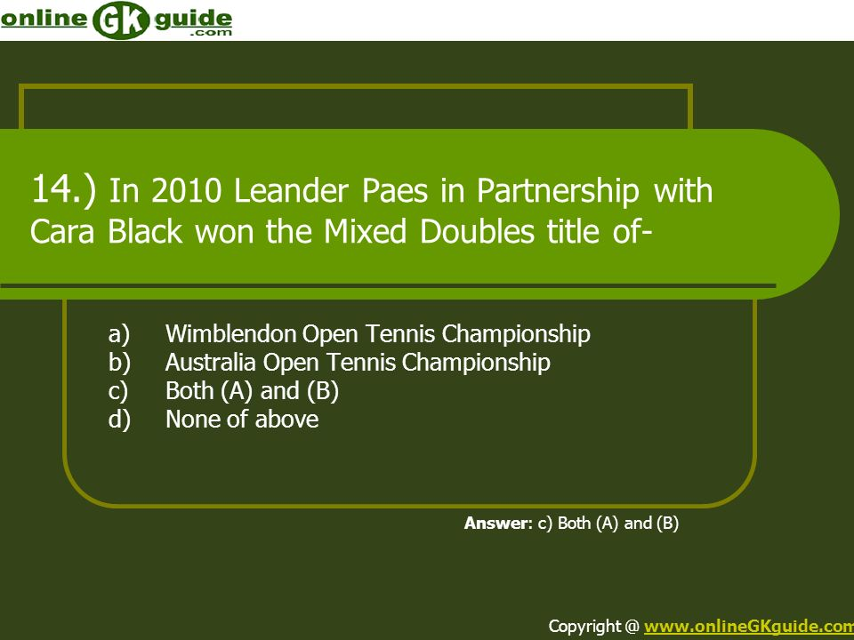 14.) In 2010 Leander Paes in Partnership with Cara Black won the Mixed Doubles title of- a)Wimblendon Open Tennis Championship b)Australia Open Tennis