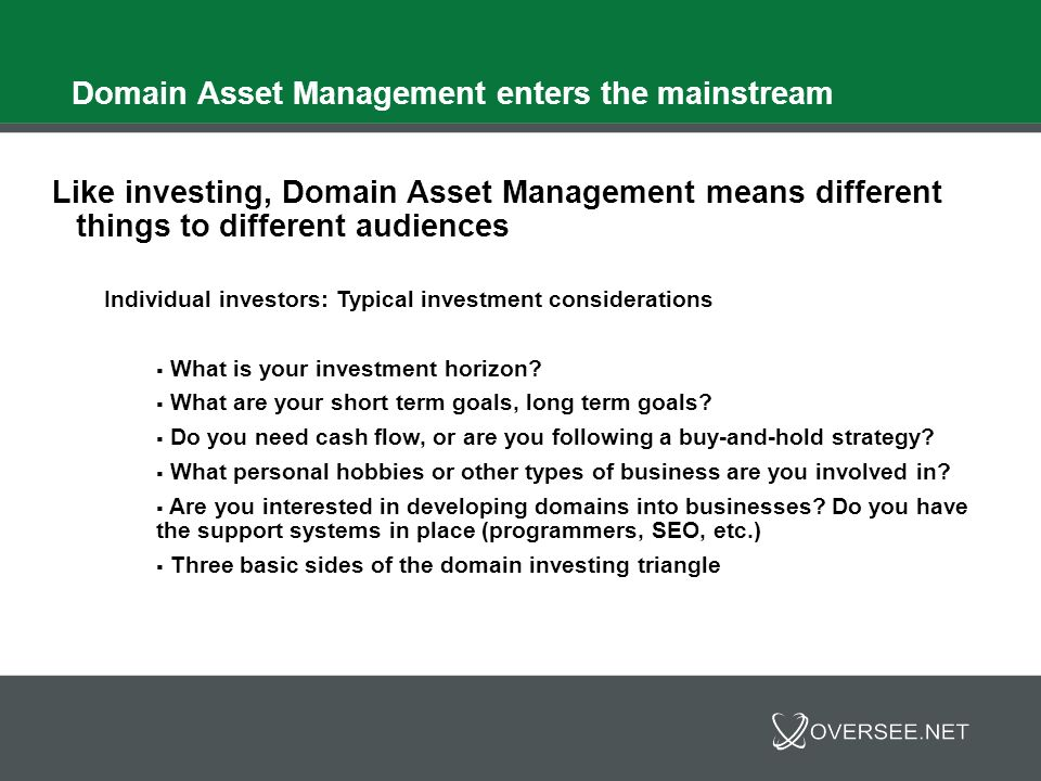 Domain Asset Management enters the mainstream Like investing, Domain Asset Management means different things to different audiences Individual investo