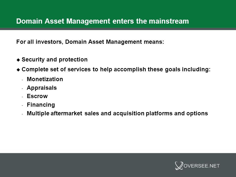 Domain Asset Management enters the mainstream For all investors, Domain Asset Management means: Security and protection Complete set of services to he