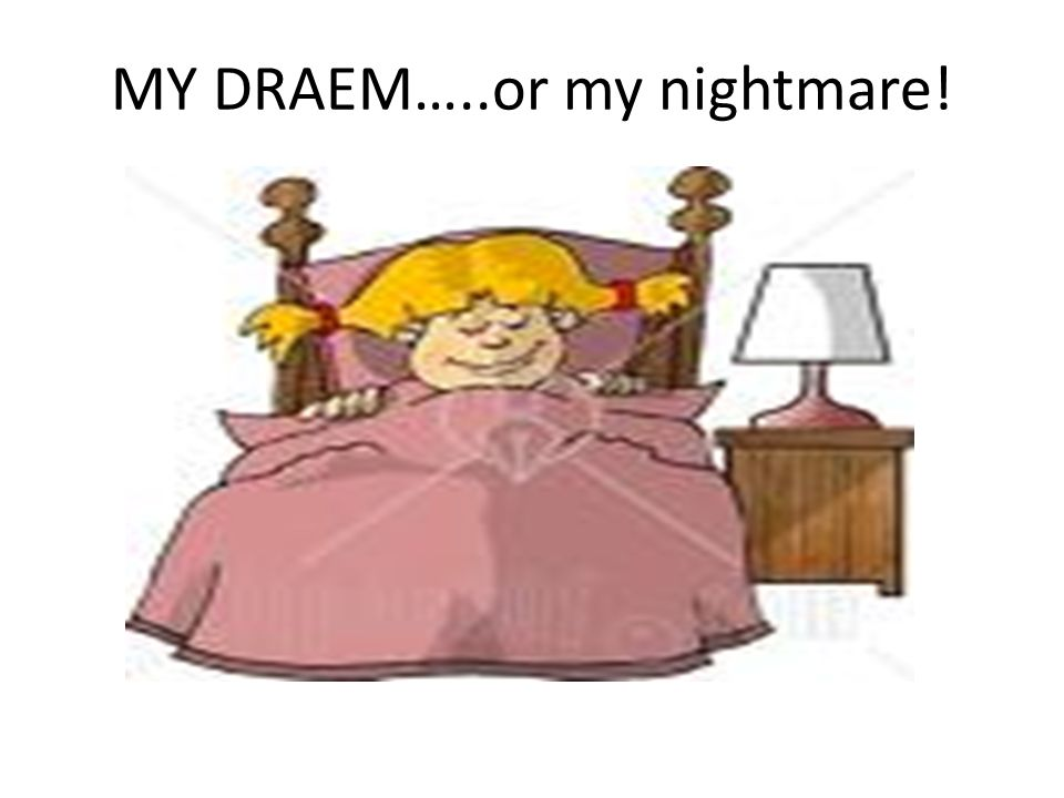 MY DRAEM…..or my nightmare!