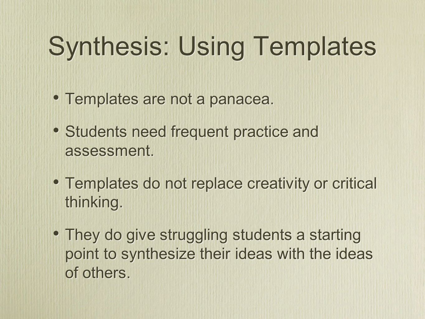 Synthesis: Using Templates Templates are not a panacea.