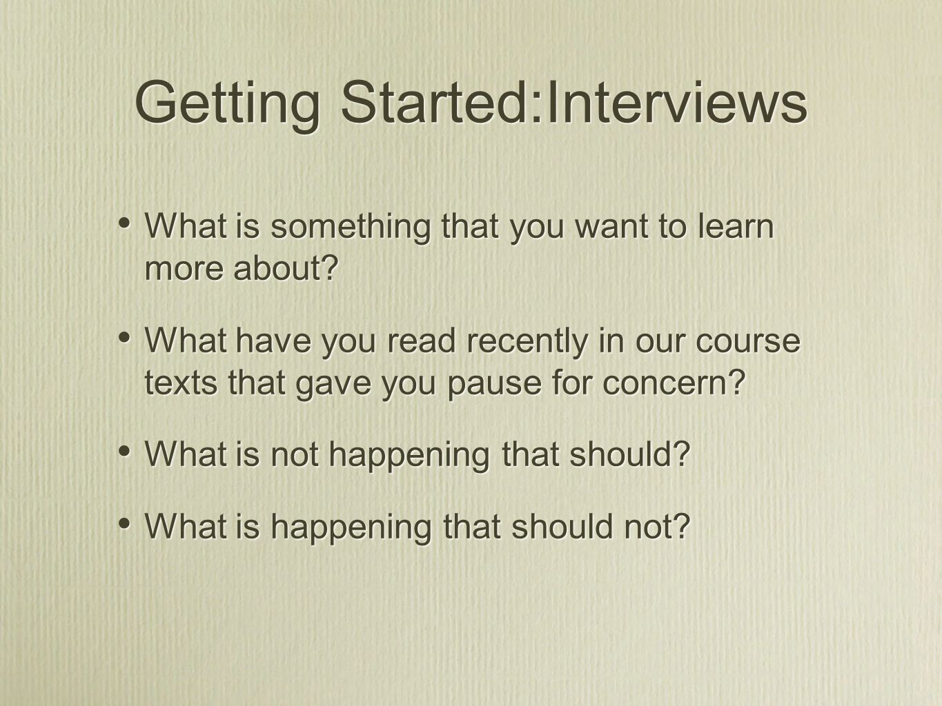 Getting Started:Interviews What is something that you want to learn more about.