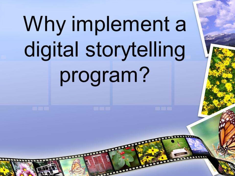 Why implement a digital storytelling program?