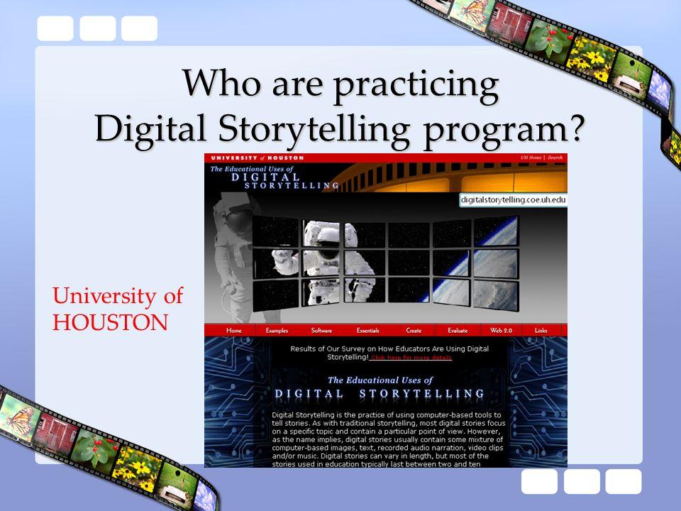 Who are practicing Digital Storytelling program? University of HOUSTON