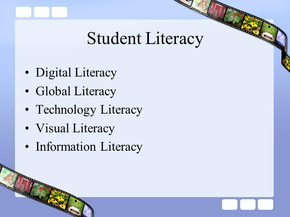 Student Literacy Digital Literacy Global Literacy Technology Literacy Visual Literacy Information Literacy