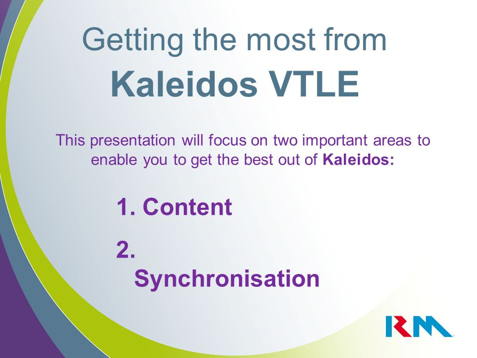 Getting the most from Kaleidos VTLE 1. Content 2. Synchronisation This presentation will focus on two important areas to enable you to get the best ou