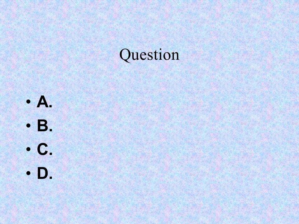 Question A. B. C. D.