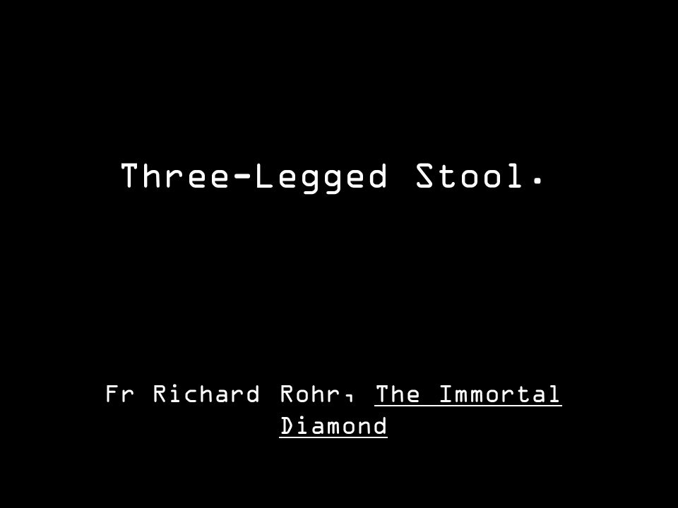 Three-Legged Stool. Fr Richard Rohr, The Immortal Diamond