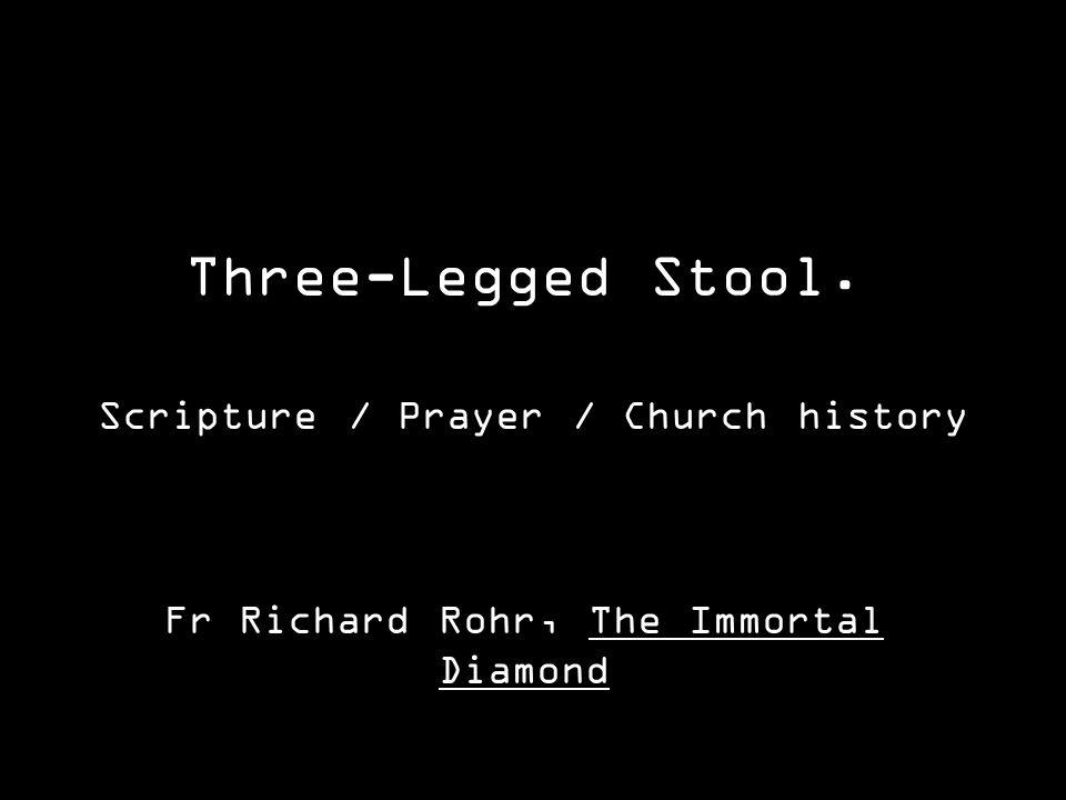 Three-Legged Stool. Fr Richard Rohr, The Immortal Diamond Scripture / Prayer / Church history