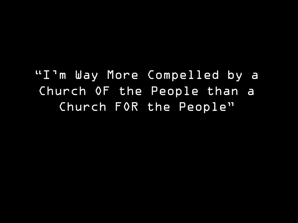 Im Way More Compelled by a Church OF the People than a Church FOR the People