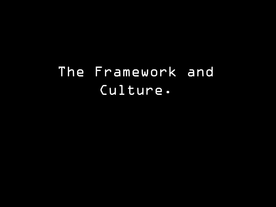 The Framework and Culture.