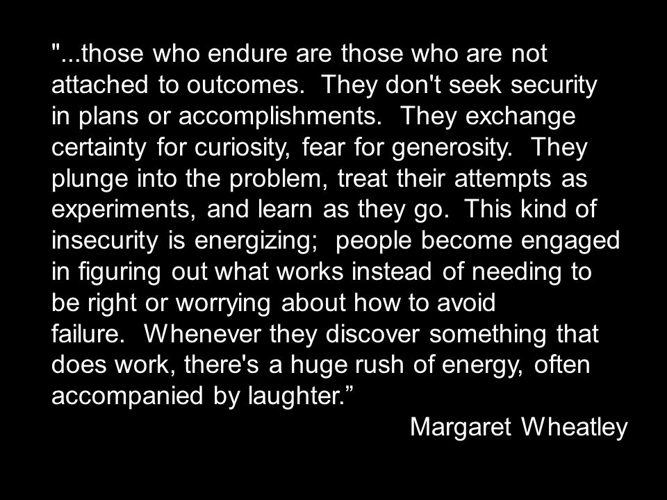 ...those who endure are those who are not attached to outcomes.