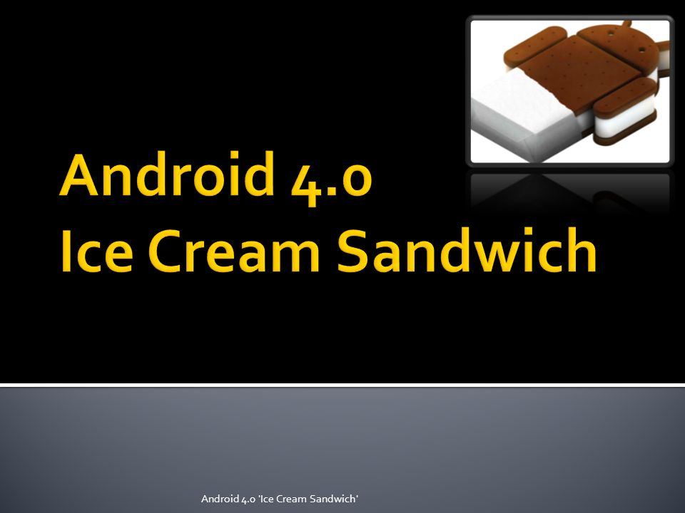 Android 4.0 'Ice Cream Sandwich'