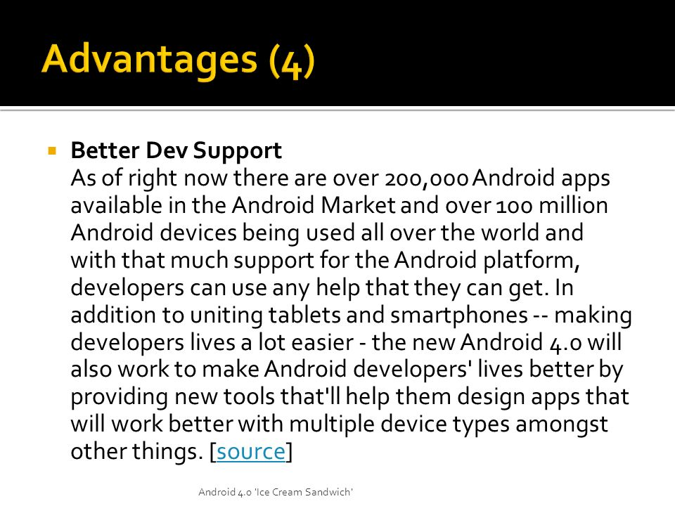 Better Dev Support As of right now there are over 200,000 Android apps available in the Android Market and over 100 million Android devices being used