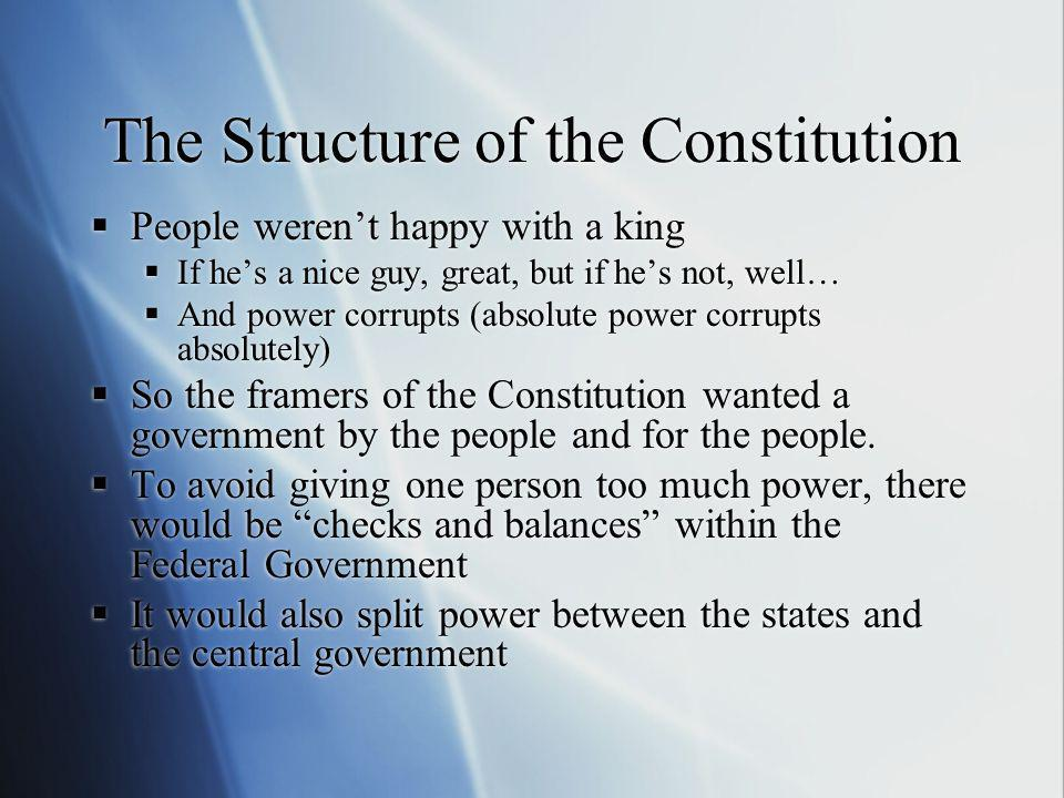 Basic Structure: Federalism We use Federal to mean the central government, but federalism means that the central government and the state governments share power The Federal government has ultimate lawmaking and law enforcement authority and can pre-empt the states But the Federal governments power is limited to what is given in the Constitution.