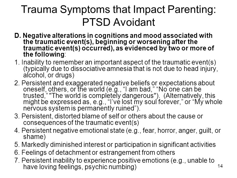 14 Trauma Symptoms that Impact Parenting: PTSD Avoidant D. Negative alterations in cognitions and mood associated with the traumatic event(s), beginni