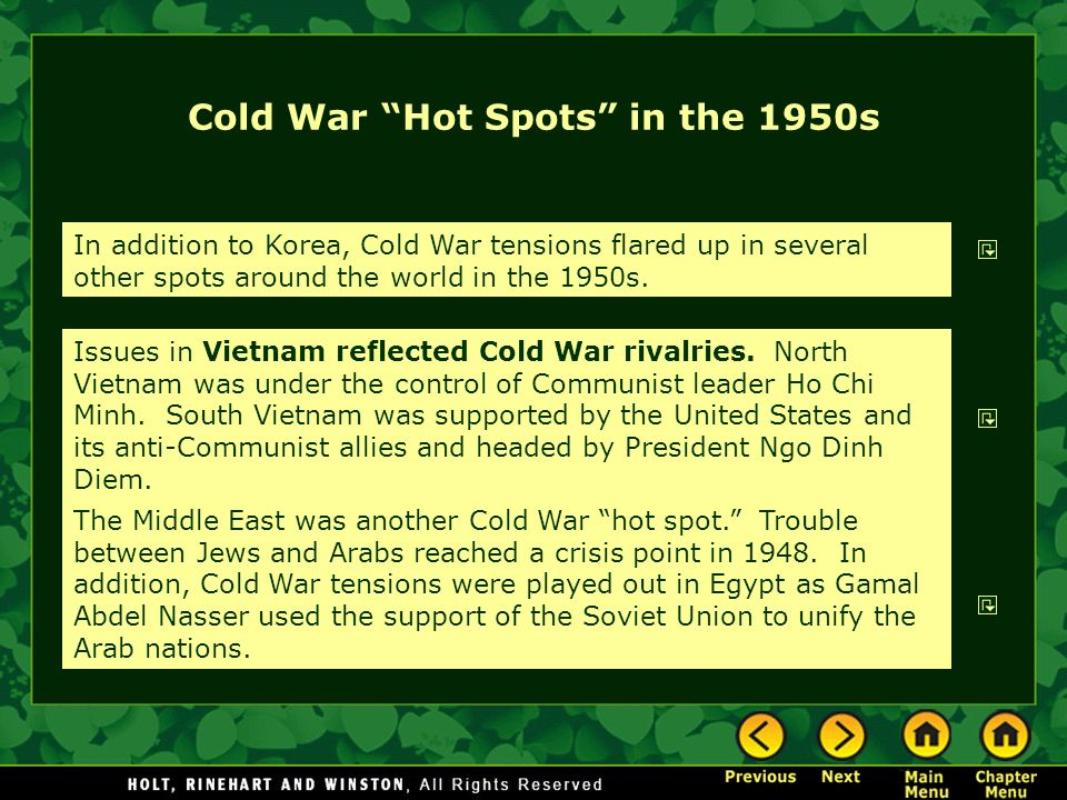 Cold War Hot Spots in the 1950s In addition to Korea, Cold War tensions flared up in several other spots around the world in the 1950s. Issues in Viet