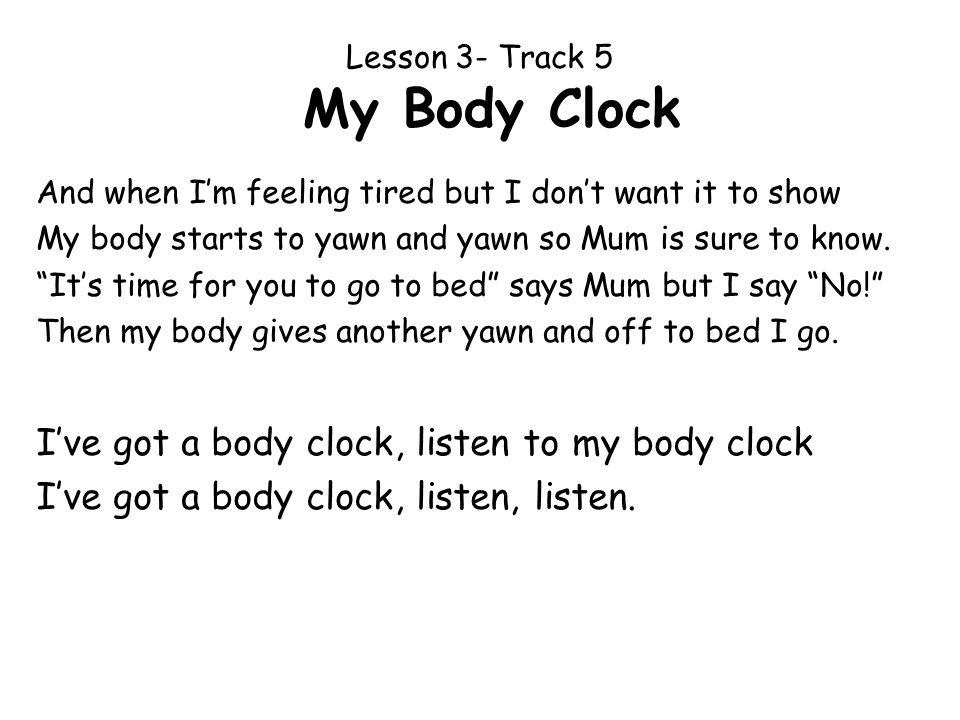 Lesson 3- Track 5 My Body Clock And when Im feeling tired but I dont want it to show My body starts to yawn and yawn so Mum is sure to know. Its time