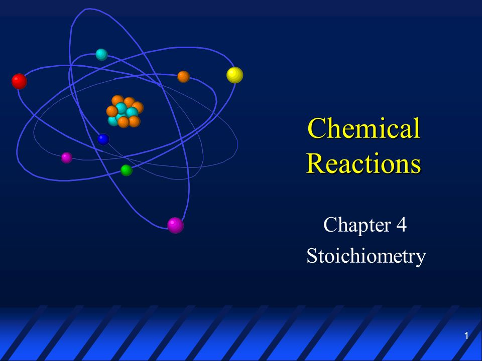 1 Chemical Reactions Chapter 4 Stoichiometry