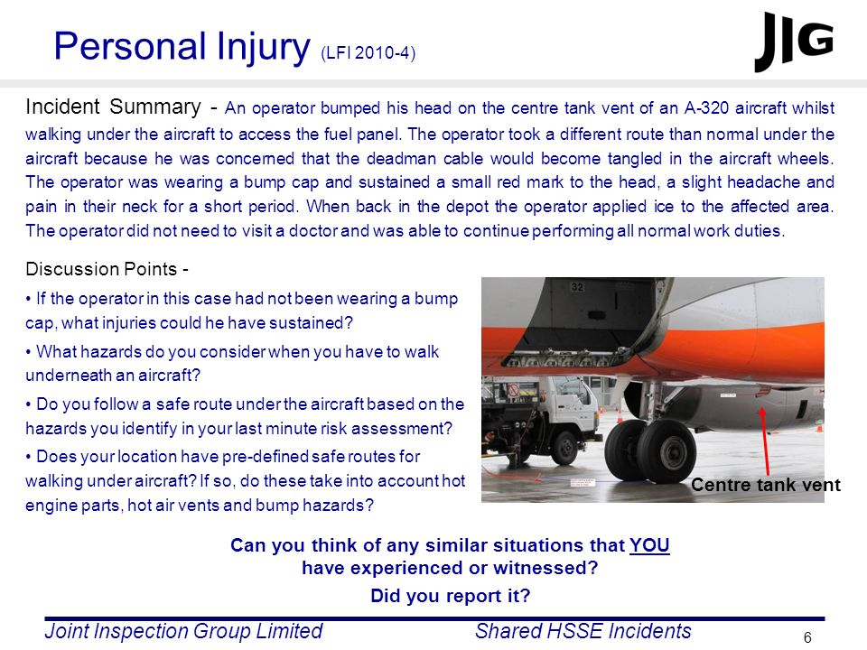 Joint Inspection Group LimitedShared HSSE Incidents 6 Personal Injury (LFI 2010-4) Incident Summary - An operator bumped his head on the centre tank v