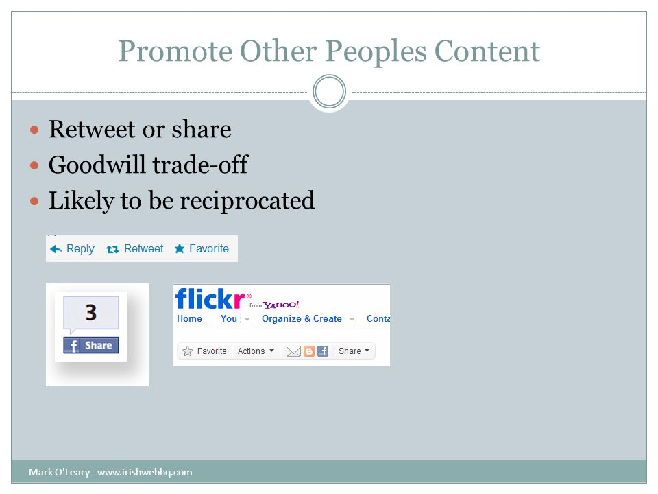 Promote Other Peoples Content Retweet or share Goodwill trade-off Likely to be reciprocated Mark O Leary -