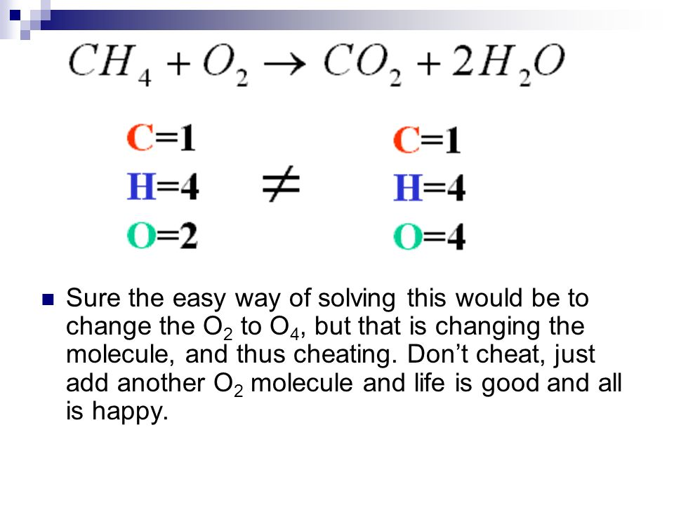 Sure the easy way of solving this would be to change the O 2 to O 4, but that is changing the molecule, and thus cheating.