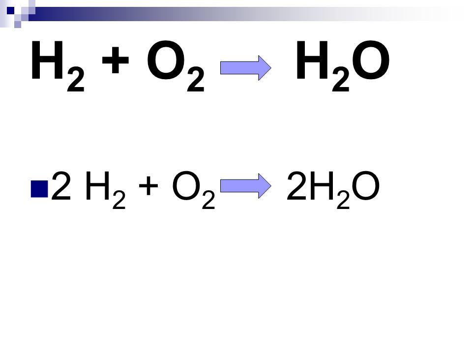 H 2 + O 2 H 2 O 2 H 2 + O 2 2H 2 O