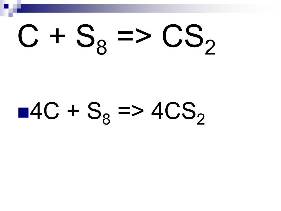 C + S 8 => CS 2 4C + S 8 => 4CS 2