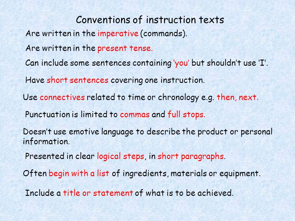 Conventions of instruction texts Are written in the imperative (commands).