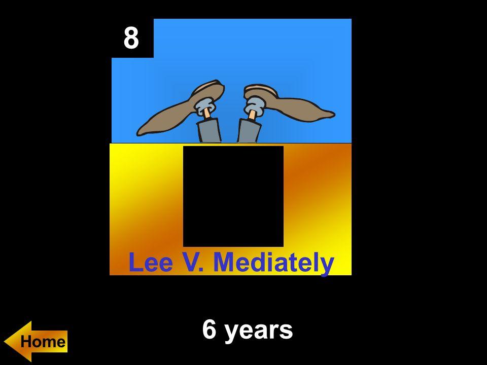 8 6 years Home Lee V. Mediately