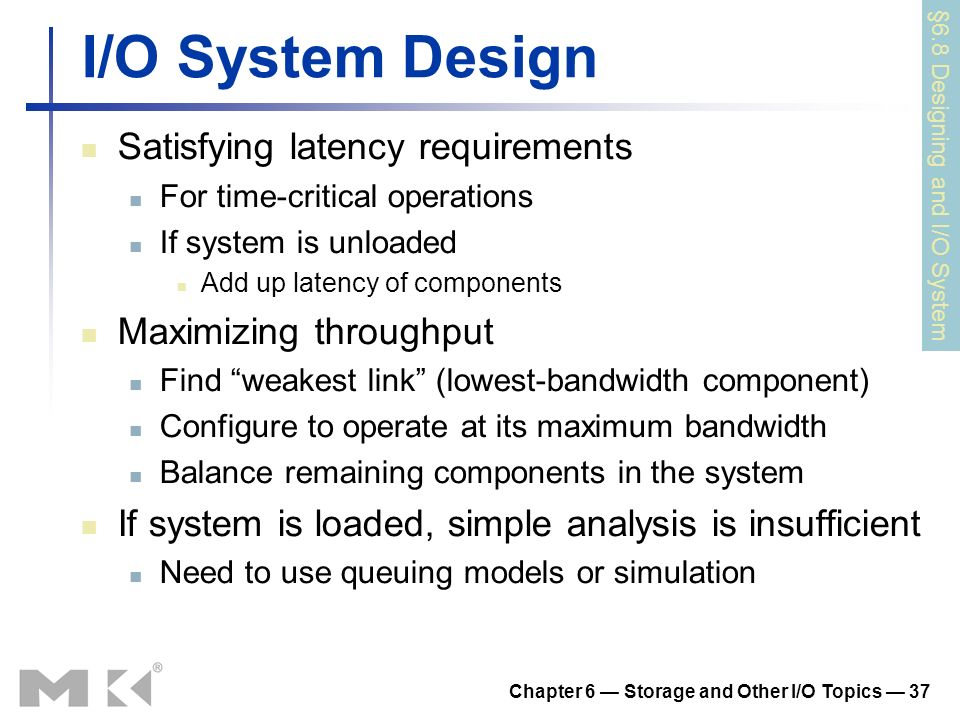 Chapter 6 Storage and Other I/O Topics 37 I/O System Design Satisfying latency requirements For time-critical operations If system is unloaded Add up