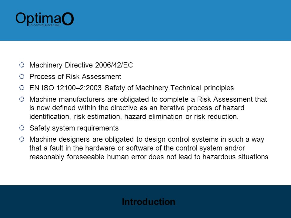 1 Optima o In control since 1995 Safety Update This presentation covers Machinery Directive 2006/42/EC BS/EN954-1 EN ISO 13849-1 EN/IEC 62061