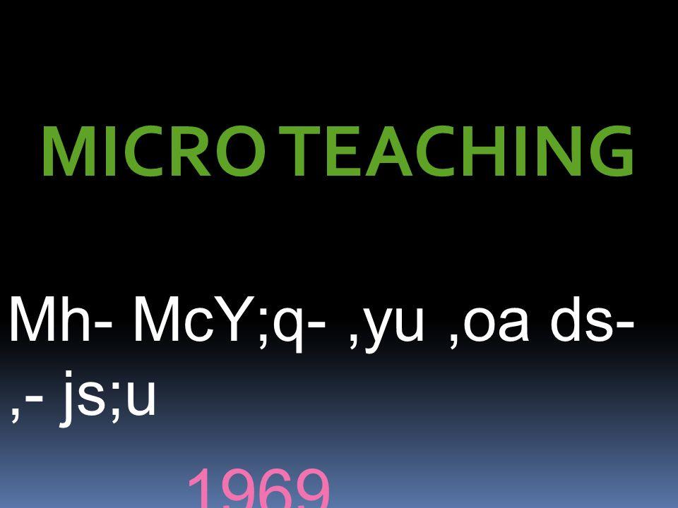 MICRO TEACHING Mh- McY;q-,yu,oa ds-,- js;u 1969