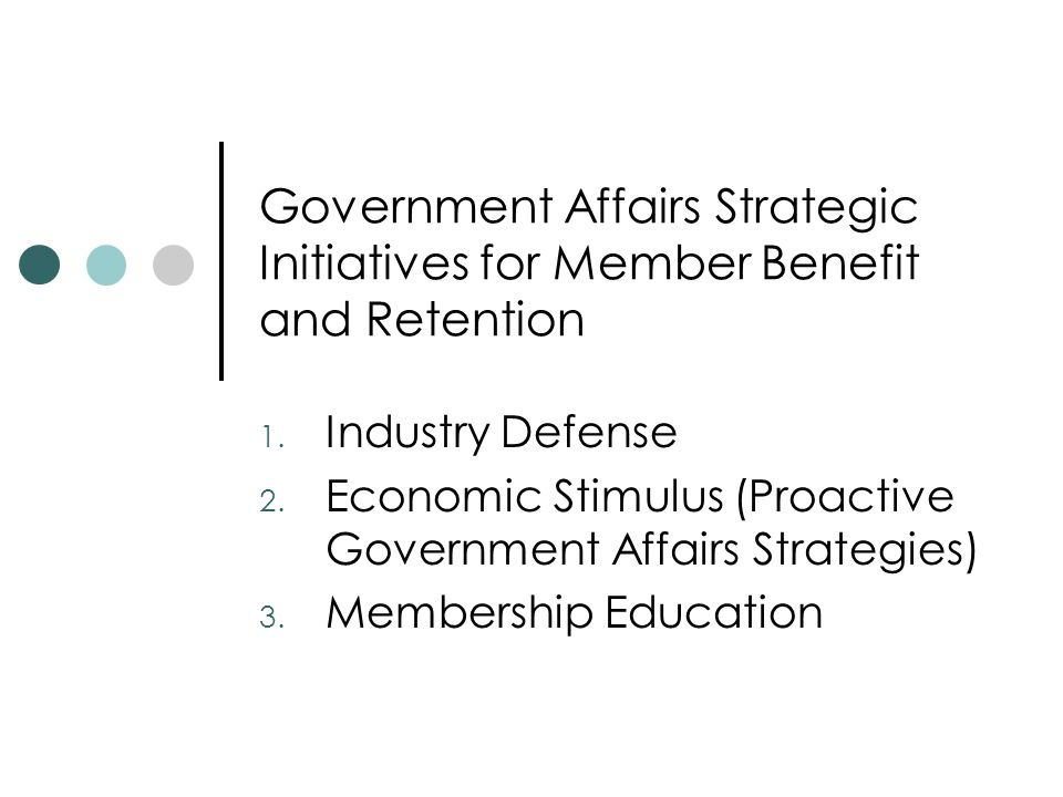 Government Affairs Strategic Initiatives for Member Benefit and Retention 1.
