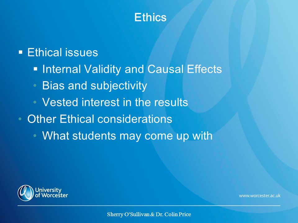 Ethics Ethical issues Internal Validity and Causal Effects Bias and subjectivity Vested interest in the results Other Ethical considerations What stud