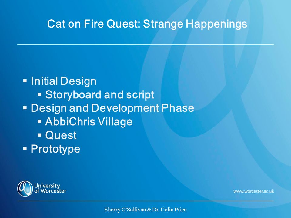Cat on Fire Quest: Strange Happenings Initial Design Storyboard and script Design and Development Phase AbbiChris Village Quest Prototype Sherry O'Sul