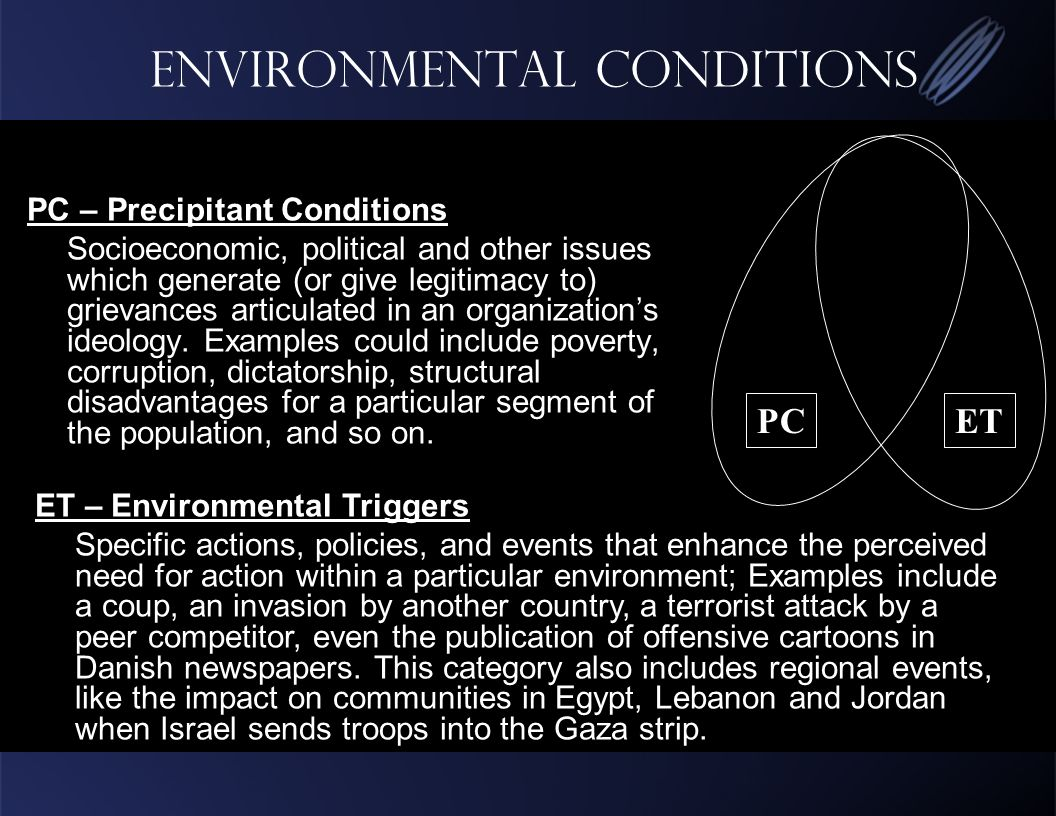 Environmental conditions PC – Precipitant Conditions Socioeconomic, political and other issues which generate (or give legitimacy to) grievances articulated in an organizations ideology.