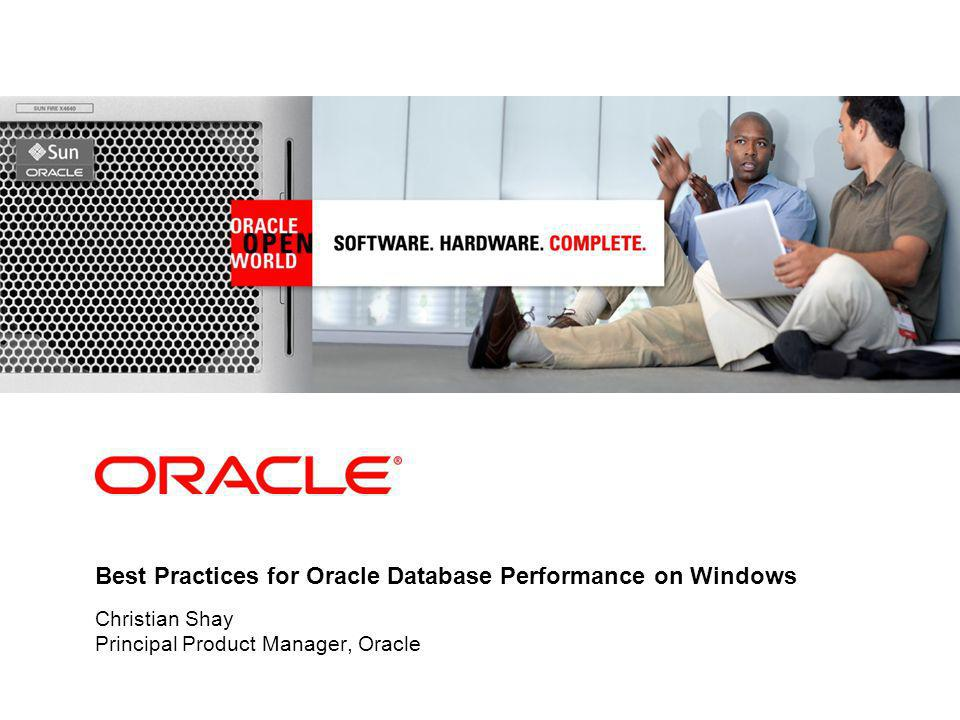 Best Practices for Oracle Database Performance on Windows Christian Shay Principal Product Manager, Oracle