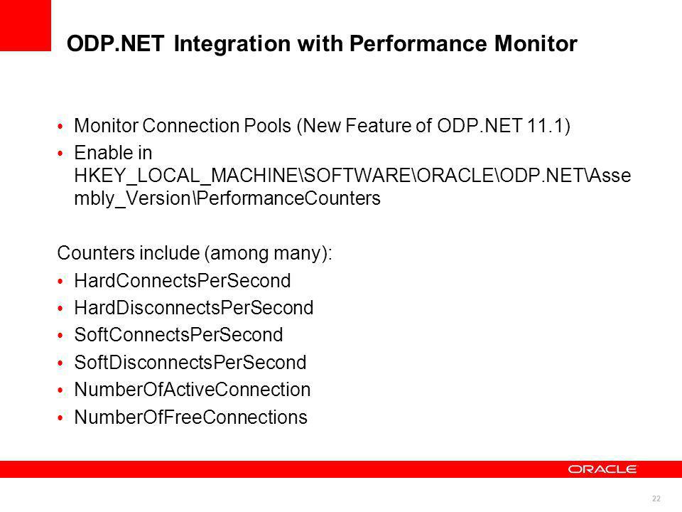 22 ODP.NET Integration with Performance Monitor Monitor Connection Pools (New Feature of ODP.NET 11.1) Enable in HKEY_LOCAL_MACHINE\SOFTWARE\ORACLE\OD