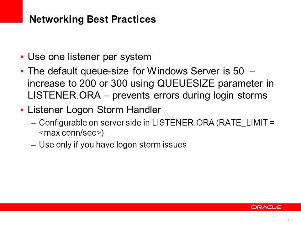 28 Networking Best Practices Use one listener per system The default queue-size for Windows Server is 50 – increase to 200 or 300 using QUEUESIZE para