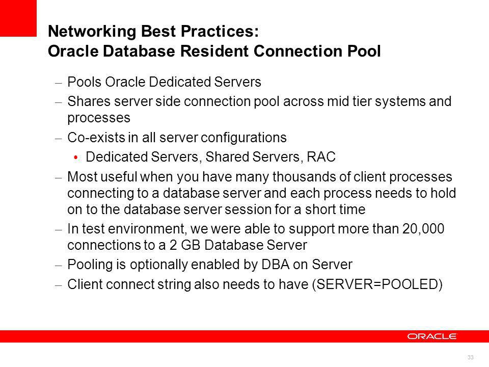 33 Networking Best Practices: Oracle Database Resident Connection Pool – Pools Oracle Dedicated Servers – Shares server side connection pool across mi