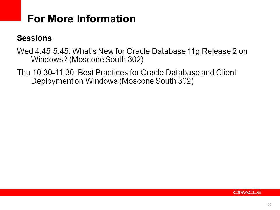 60 For More Information Sessions Wed 4:45-5:45: Whats New for Oracle Database 11g Release 2 on Windows? (Moscone South 302) Thu 10:30-11:30: Best Prac